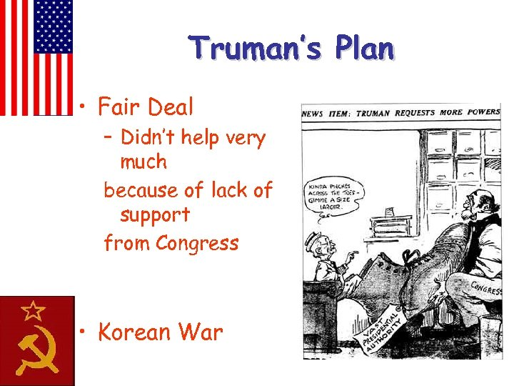 Truman's Plan • Fair Deal – Didn't help very much because of lack of