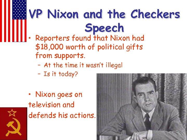 VP Nixon and the Checkers Speech • Reporters found that Nixon had $18, 000