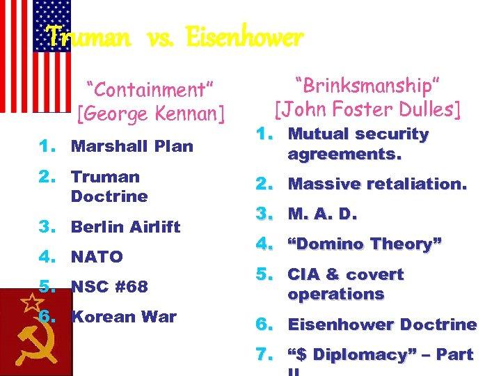 "Truman vs. Eisenhower ""Containment"" [George Kennan] 1. Marshall Plan 2. Truman Doctrine 3. Berlin"
