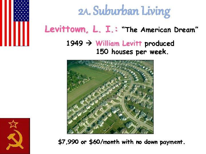 """2 A. Suburban Living Levittown, L. I. : """"The American Dream"""" 1949 William Levitt"""
