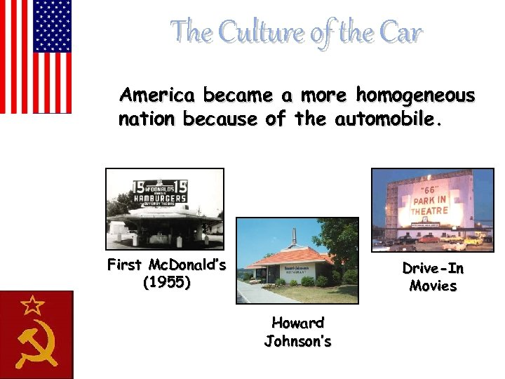 The Culture of the Car America became a more homogeneous nation because of the