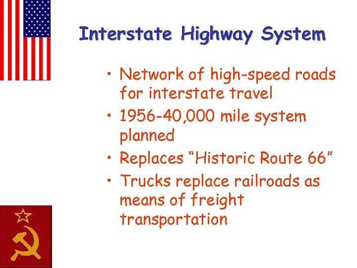 Interstate Highway System • Network of high-speed roads for interstate travel • 1956 -40,