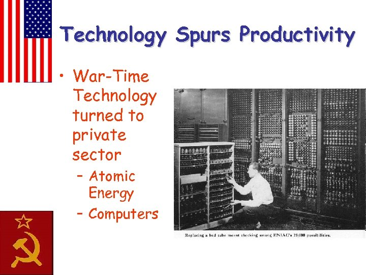 Technology Spurs Productivity • War-Time Technology turned to private sector – Atomic Energy –