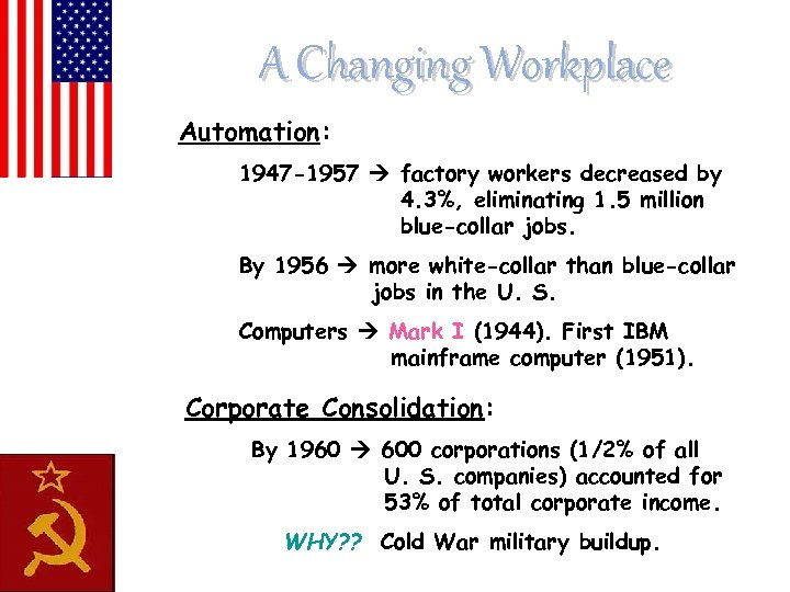 A Changing Workplace Automation: 1947 -1957 factory workers decreased by 4. 3%, eliminating 1.