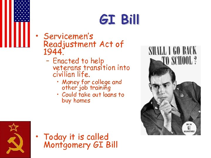 GI Bill • Servicemen's Readjustment Act of 1944. – Enacted to help veterans transition