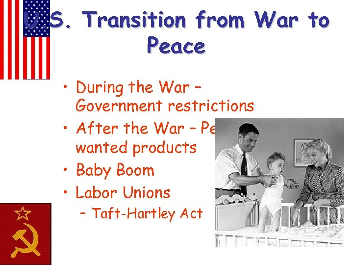 U. S. Transition from War to Peace • During the War – Government restrictions