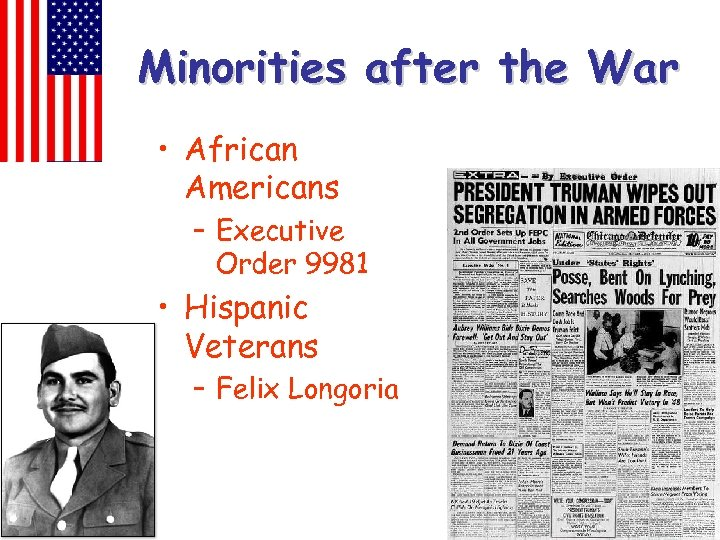 Minorities after the War • African Americans – Executive Order 9981 • Hispanic Veterans