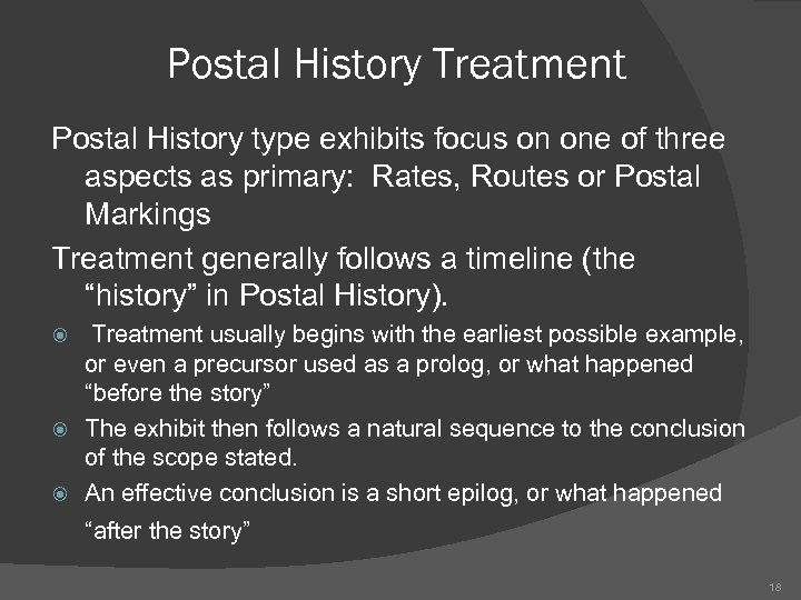 Postal History Treatment Postal History type exhibits focus on one of three aspects as