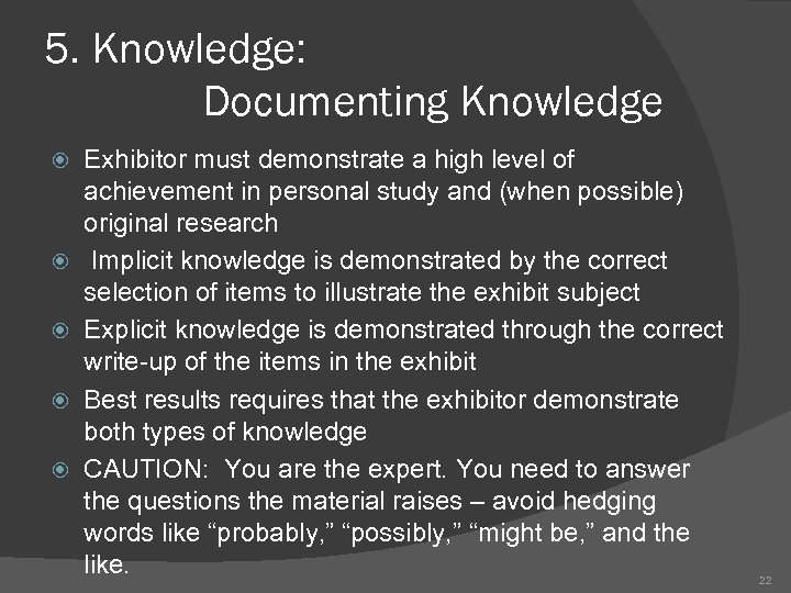 5. Knowledge: Documenting Knowledge Exhibitor must demonstrate a high level of achievement in personal