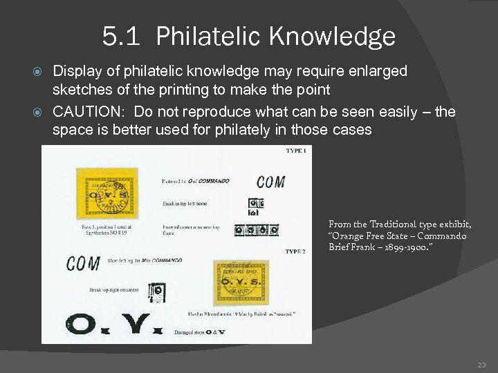 5. 1 Philatelic Knowledge Display of philatelic knowledge may require enlarged sketches of the