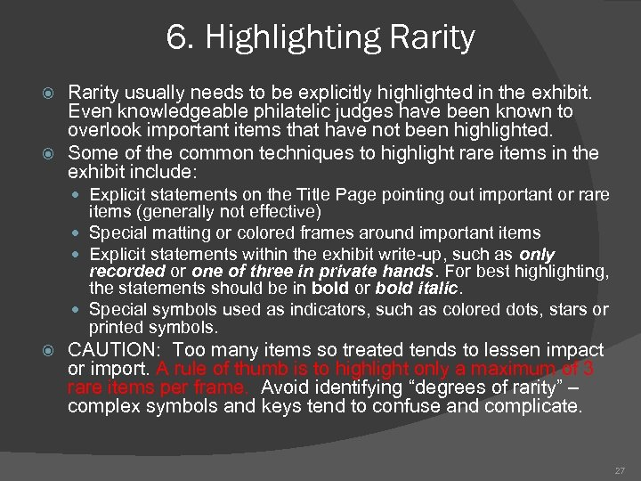 6. Highlighting Rarity usually needs to be explicitly highlighted in the exhibit. Even knowledgeable