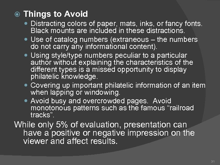 Things to Avoid Distracting colors of paper, mats, inks, or fancy fonts. Black