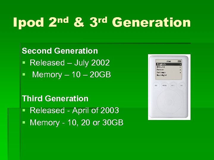 Ipod 2 nd & 3 rd Generation Second Generation § Released – July 2002