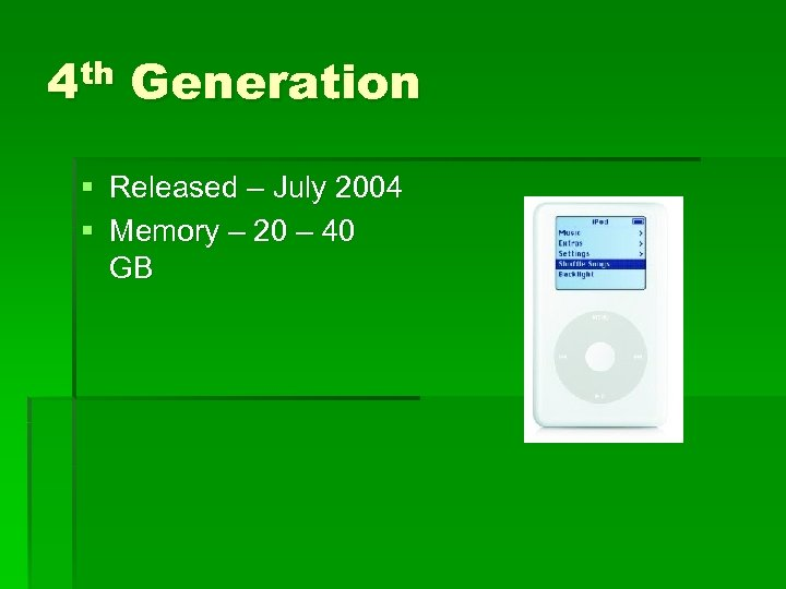 4 th Generation § Released – July 2004 § Memory – 20 – 40