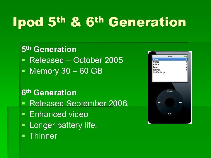Ipod 5 th & 6 th Generation 5 th Generation § Released – October