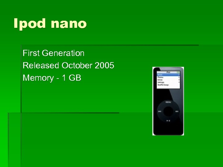 Ipod nano First Generation Released October 2005 Memory - 1 GB