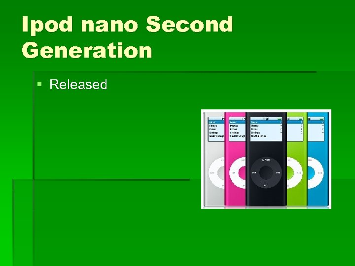 Ipod nano Second Generation § Released