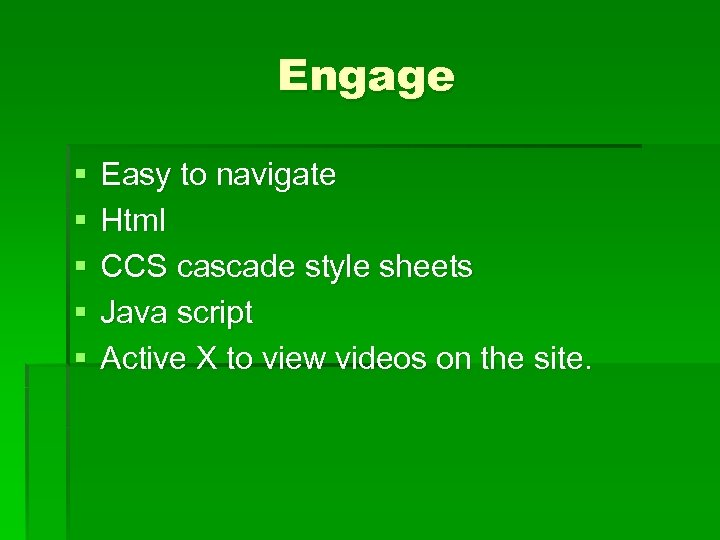 Engage § § § Easy to navigate Html CCS cascade style sheets Java script