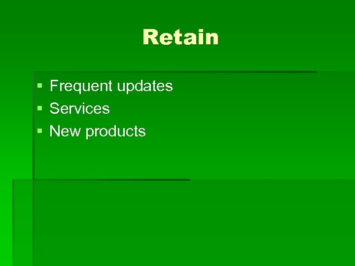 Retain § § § Frequent updates Services New products
