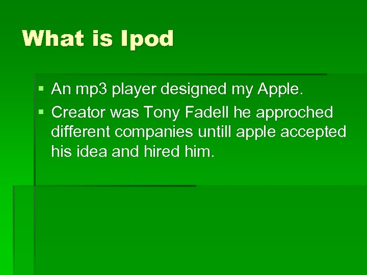 What is Ipod § An mp 3 player designed my Apple. § Creator was