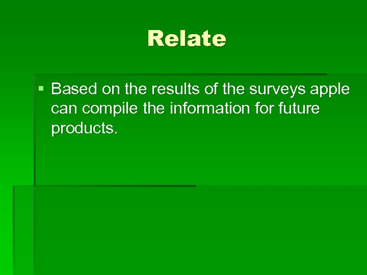 Relate § Based on the results of the surveys apple can compile the information