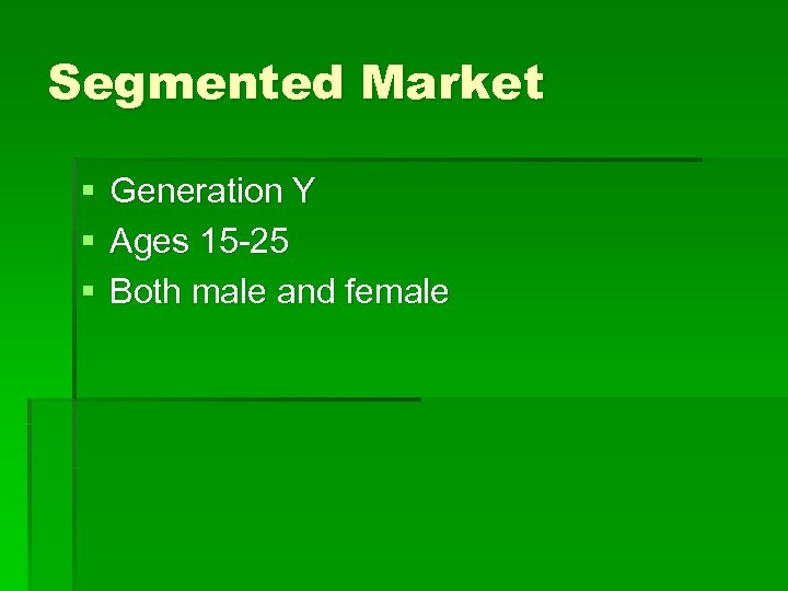 Segmented Market § § § Generation Y Ages 15 -25 Both male and female