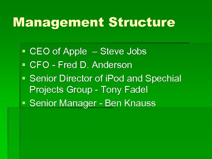 Management Structure § § § CEO of Apple – Steve Jobs CFO - Fred