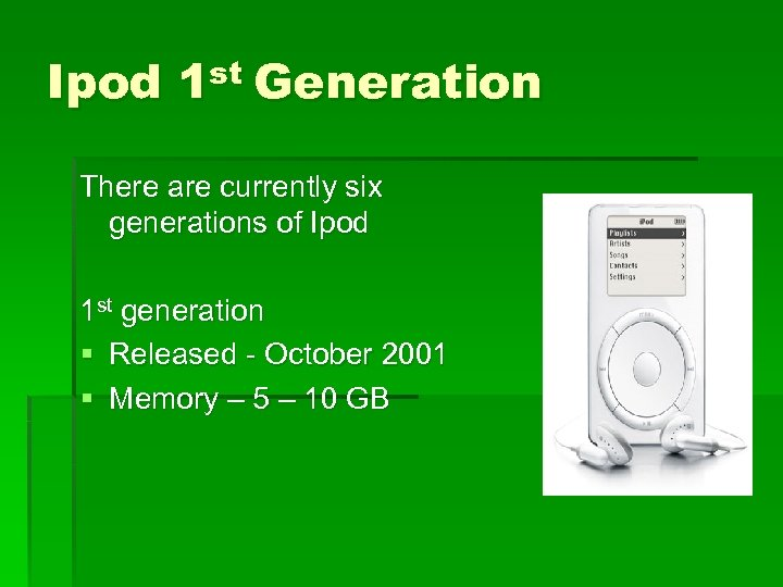 Ipod 1 st Generation There are currently six generations of Ipod 1 st generation
