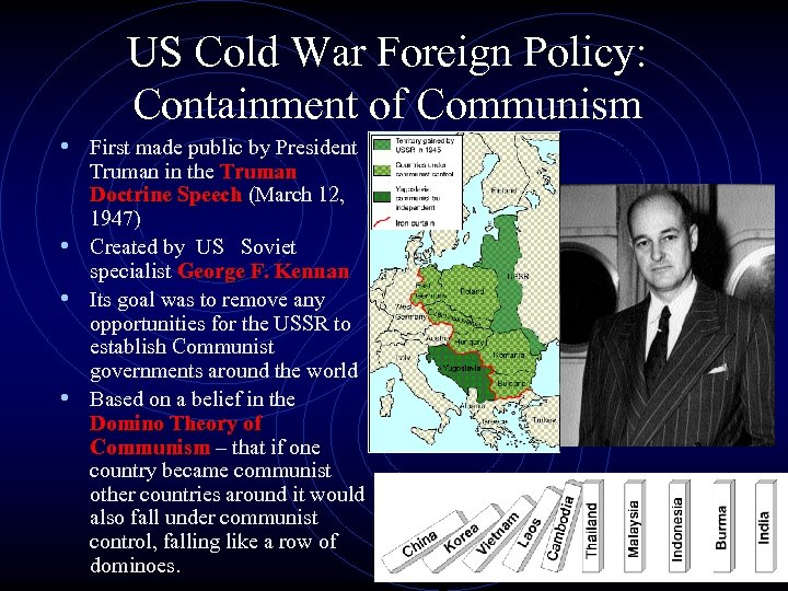 foreign and domestic policy cold war truman eisenhower kennedy I was thinking eisenhower's policy of rollback was not so different from truman's containment as he didn't, in actuality, rollback the soviets the goal of president truman and president eisenhower was the same regarding the spread of communism their policies to deal with this threat were different.