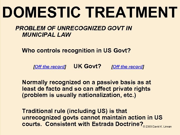 DOMESTIC TREATMENT PROBLEM OF UNRECOGNIZED GOVT IN MUNICIPAL LAW Who controls recognition in US