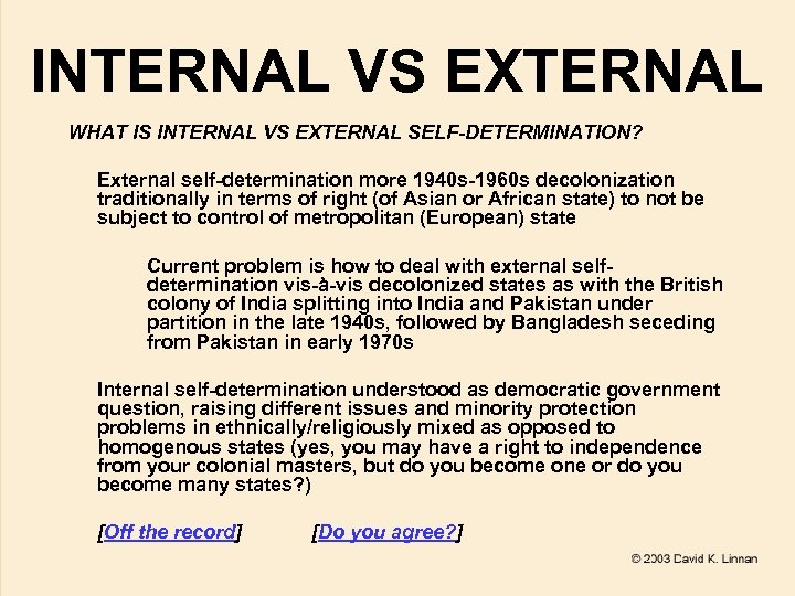 INTERNAL VS EXTERNAL WHAT IS INTERNAL VS EXTERNAL SELF-DETERMINATION? External self-determination more 1940 s-1960