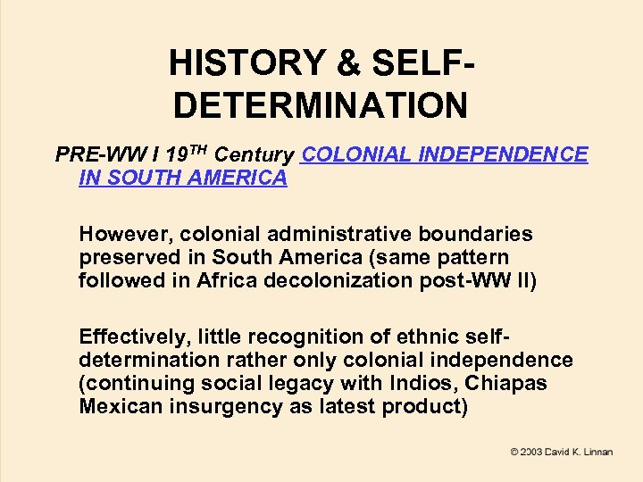 HISTORY & SELFDETERMINATION PRE-WW I 19 TH Century COLONIAL INDEPENDENCE IN SOUTH AMERICA However,