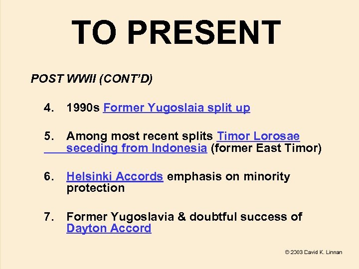 TO PRESENT POST WWII (CONT'D) 4. 1990 s Former Yugoslaia split up 5. Among