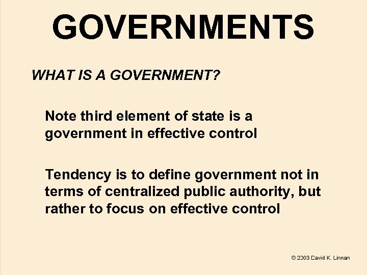 GOVERNMENTS WHAT IS A GOVERNMENT? Note third element of state is a government in