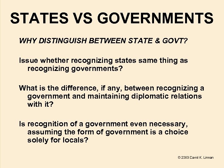 STATES VS GOVERNMENTS WHY DISTINGUISH BETWEEN STATE & GOVT? Issue whether recognizing states same