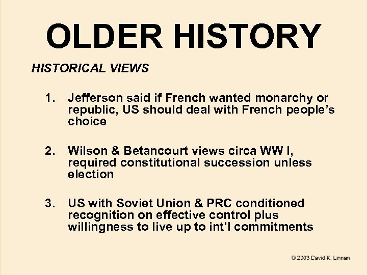 OLDER HISTORY HISTORICAL VIEWS 1. Jefferson said if French wanted monarchy or republic, US