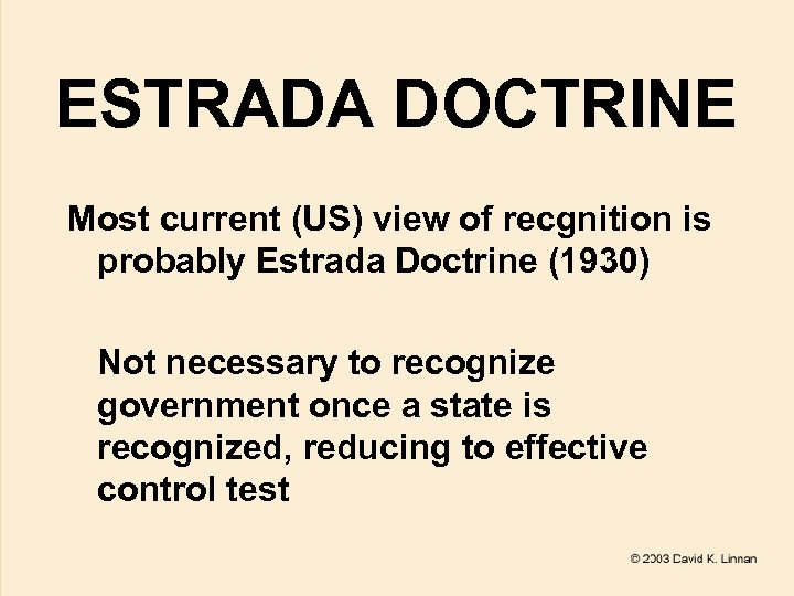 ESTRADA DOCTRINE Most current (US) view of recgnition is probably Estrada Doctrine (1930) Not