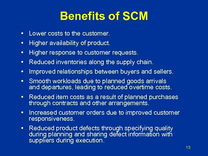 Benefits of SCM • • • Lower costs to the customer. Higher availability of
