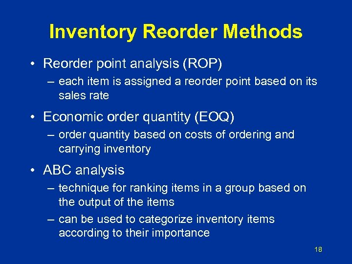 Inventory Reorder Methods • Reorder point analysis (ROP) – each item is assigned a