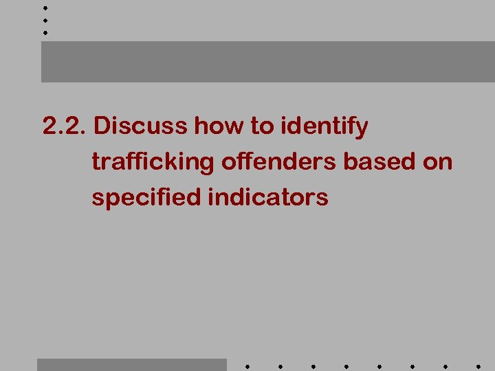 2. 2. Discuss how to identify trafficking offenders based on specified indicators
