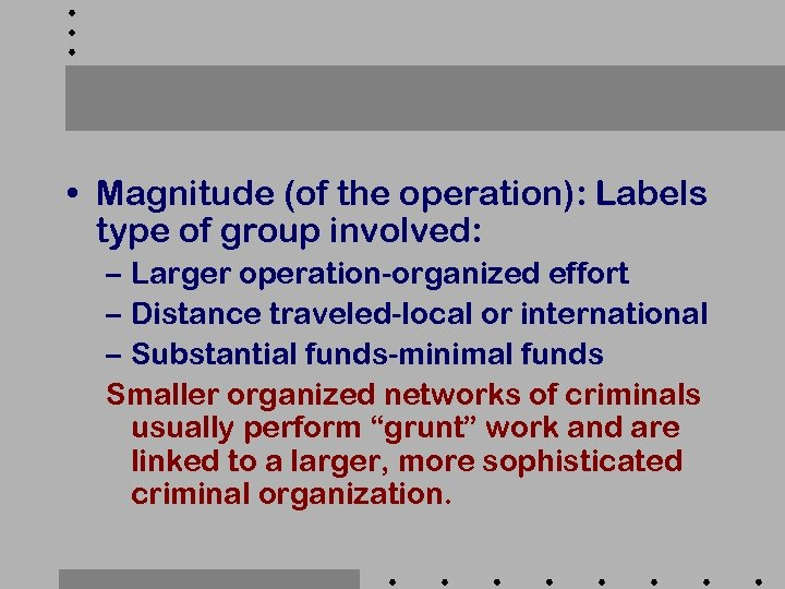 • Magnitude (of the operation): Labels type of group involved: – Larger operation-organized