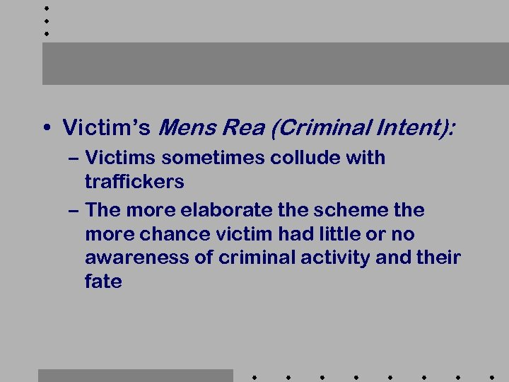 • Victim's Mens Rea (Criminal Intent): – Victims sometimes collude with traffickers –