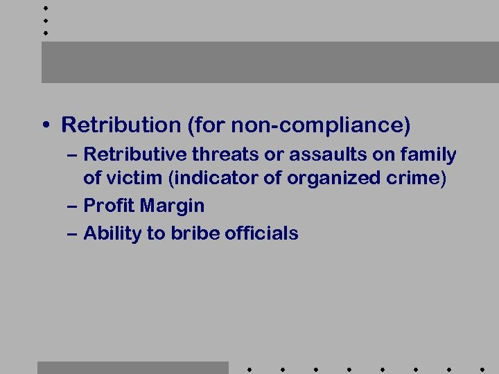 • Retribution (for non-compliance) – Retributive threats or assaults on family of victim