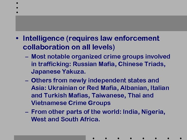 • Intelligence (requires law enforcement collaboration on all levels) – Most notable organized