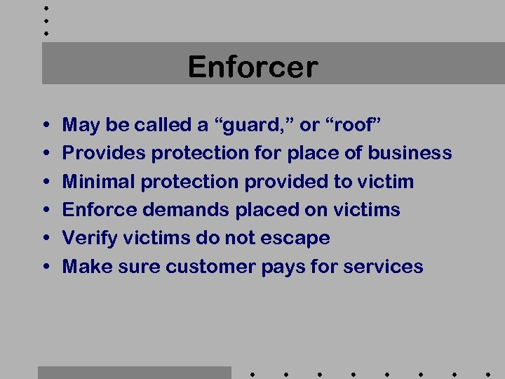 "Enforcer • • • May be called a ""guard, "" or ""roof"" Provides protection"