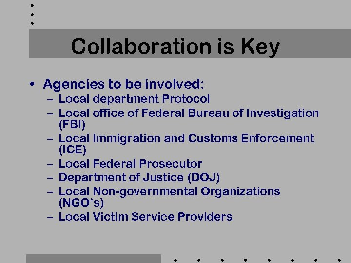Collaboration is Key • Agencies to be involved: – Local department Protocol – Local