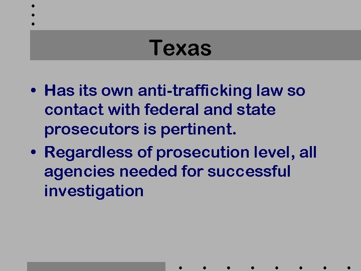 Texas • Has its own anti-trafficking law so contact with federal and state prosecutors