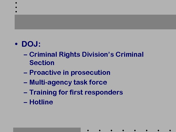 • DOJ: – Criminal Rights Division's Criminal Section – Proactive in prosecution –