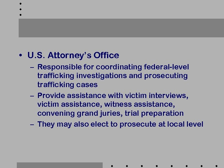 • U. S. Attorney's Office – Responsible for coordinating federal-level trafficking investigations and