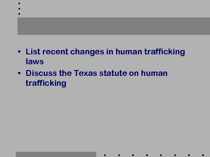 • List recent changes in human trafficking laws • Discuss the Texas statute